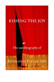 Kissing the Joy - The Autobiography of Rosalinde Fuller OBE ebook by Rosalinde Fuller,G Peter Winnington