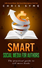 SMART Social Media For Authors - SMART Social Media For Authors, #1 ebook by Chris Syme