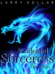 Accidental Sorcerers ebook by Larry Kollar