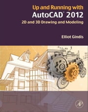 Up and Running with AutoCAD 2012 - 2D and 3D Drawing and Modeling ebook by Elliot Gindis