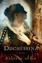 Duchessina - A Novel of Catherine de' Medici ebook by Carolyn Meyer