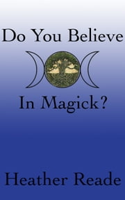 Do You Believe In Magick? (Teen Version) ebook by Heather Reade