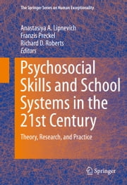 Psychosocial Skills and School Systems in the 21st Century - Theory, Research, and Practice ebook by Anastasiya A Lipnevich,Franzis Preckel,Richard D. Roberts