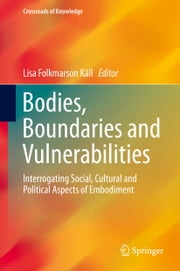 Bodies, Boundaries and Vulnerabilities - Interrogating Social, Cultural and Political Aspects of Embodiment ebook by