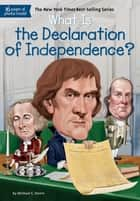 What Is the Declaration of Independence? ebook by Jerry Hoare, Michael C. Harris, Who HQ