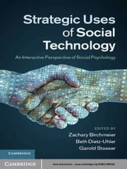 Strategic Uses of Social Technology - An Interactive Perspective of Social Psychology ebook by Zachary Birchmeier,Beth Dietz-Uhler,Garold Stasser