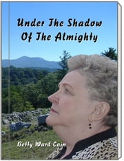 Under The Shadow Of The Almighty ebook by Betty Ward Cain