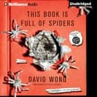 This Book is Full of Spiders - Seriously, Dude, Don't Touch It audiobook by David Wong