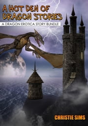 A Hot Den of Dragons: A Five Story Dragon Erotica Bundle ebook by Christie Sims,Alara Branwen