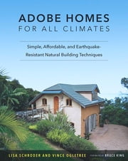 Adobe Homes for All Climates - Simple, Affordable, and Earthquake-Resistant Natural Building Techniques ebook by Lisa Schroder,Vince Ogletree