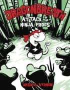 Dragonbreath #2 - Attack of the Ninja Frogs ebook by Ursula Vernon