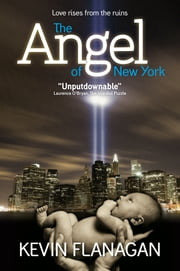 The Angel of New York - Love Rises from the Ruins ebook by Kevin Flanagan