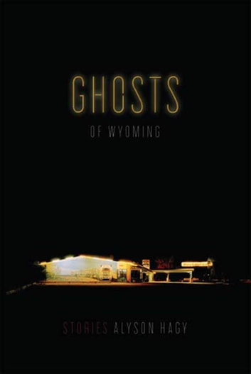 Ghosts of Wyoming - Stories ebook by Alyson Hagy