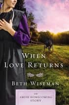 When Love Returns - An Amish Homecoming Story eBook by Beth Wiseman