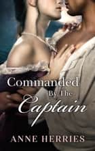 Commanded By The Captain/Ransom Bride/The Abducted Bride ebook by Anne Herries