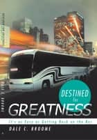 Destined for Greatness ebook by Dale C. Broome