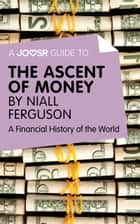 A Joosr Guide to… The Ascent of Money by Niall Ferguson: A Financial History of the World ebook by Joosr