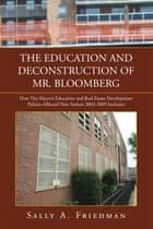 THE EDUCATION AND DECONSTRUCTION OF MR. BLOOMBERG ebook by Sally A. Friedman