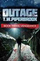 Outage 3: Vengeance ebook by T.W. Piperbrook
