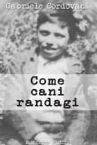 Come cani randagi ebook by Gabriele Cordovani