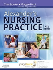 Alexander's Nursing Practice - Hospital and Home - The Adult ebook by Chris Brooker,Maggie Nicol,Margaret F. Alexander
