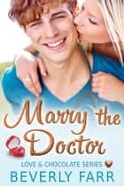 Marry the Doctor - Love and Chocolate Series, #2 ebook by Beverly Farr