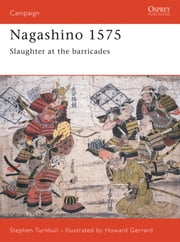 Nagashino 1575 - Slaughter at the barricades ebook by Dr Stephen Turnbull,Howard Gerrard