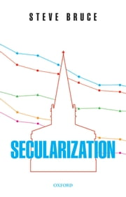 Secularization: In Defence of an Unfashionable Theory ebook by Steve Bruce