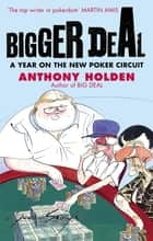 Bigger Deal - A Year on the 'New' Poker Circuit ebook by Anthony Holden