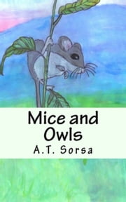 Mice and Owls ebook by A. T. Sorsa