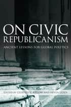 On Civic Republicanism ebook by Geoffrey Kellow,Neven  Leddy