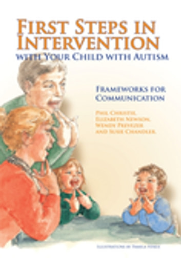 First Steps in Intervention with Your Child with Autism - Frameworks for Communication ebook by Susie Chandler,Phil Christie,Elizabeth Newson,Wendy Prevezer