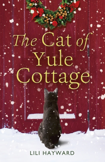 The Cat of Yule Cottage - A Magical Tale of Romance, Christmas and Cats eBook by Lili Hayward