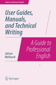 User Guides, Manuals, and Technical Writing - A Guide to Professional English ebook by Adrian Wallwork