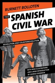 The Spanish Civil War - Revolution and Counterrevolution ebook by Burnett Bolloten,Stanley G. Payne,George Esenwein