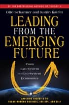 Leading from the Emerging Future ebook by C. Otto Scharmer,Katrin Kaufer