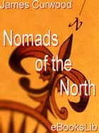 Nomads of the North ebook by James Oliver Curwood