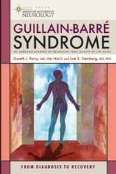 Guillain-Barre Syndrome - From Diagnosis to Recover ebook by Dr Gareth J. Parry, MB, ChB, FRACP,Joel S. Steinberg, MD, PhD, FICA,Dr. Gareth Parry,Dr. Joel Steinberg