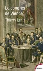Le congrès de Vienne ebook by Thierry LENTZ
