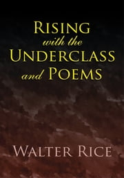 Rising with the Underclass and Poems ebook by Walter Rice