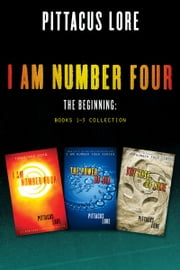 I Am Number Four: The Beginning: Books 1-3 Collection - I Am Number Four, The Power of Six, The Rise of Nine ebook by Pittacus Lore