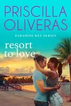 Resort to Love ebook by Priscilla Oliveras