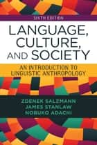 Language, Culture, and Society - An Introduction to Linguistic Anthropology ebook by Zdenek Salzmann, James Stanlaw, Nobuko Adachi