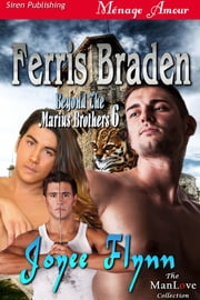 Ferris Braden [Beyond the Marius Brothers 6] ebook by Joyee Flynn