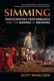 Simming - Participatory Performance and the Making of Meaning ebook by Scott Magelssen