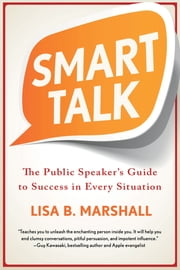 Smart Talk - The Public Speaker's Guide to Success in Every Situation ebook by Lisa B. Marshall