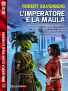 L'imperatore e la maula ebook by Robert Silverberg