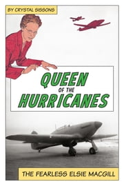 Queen of the Hurricanes - The Fearless Elsie MacGill ebook by Crystal Sissons