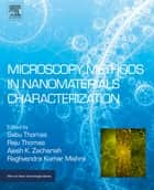 Microscopy Methods in Nanomaterials Characterization ebook by Sabu Thomas, Raju Thomas, Ajesh K Zachariah,...