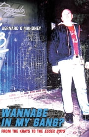 Wannabe in my Gang? - From the Krays to the Essex Boys ebook by Bernard O'Mahoney